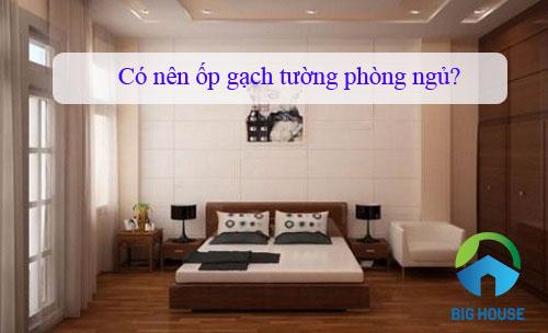 Có nên ốp gạch tường phòng ngủ không? Giải đáp từ CHUYÊN GIA