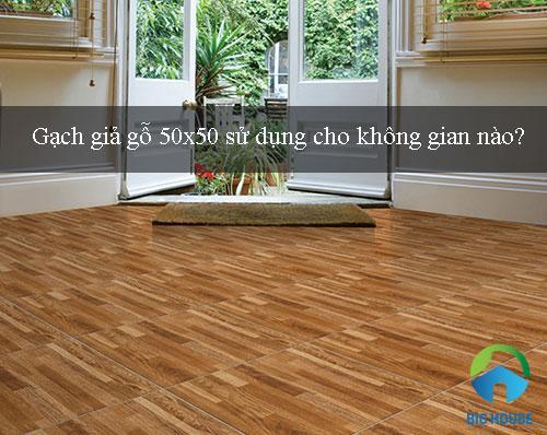 Kinh nghiệm sử dụng Gạch giả gỗ 50×50 cho không gian nội thất