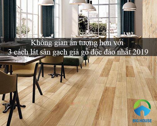 3 cách lát sàn gạch giả gỗ 15×60,15×90,… đơn giản và ấn tượng