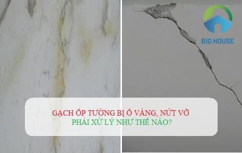Nguyên nhân gạch ốp tường bị ố vàng, nứt vỡ và cách xử lý hiệu quả