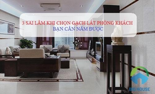 {CẢNH BÁO} 3 Sai lầm khi chọn gạch lát nền phòng khách cần tránh