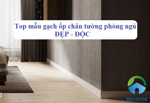 Top mẫu gạch ốp chân tường phòng ngủ Đẹp Lôi Cuốn 2021